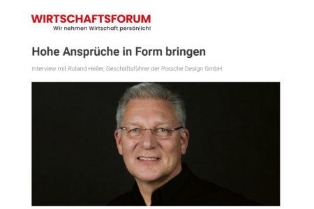 Hohe Ansprüche in Form bringen - Ein Interview mit Roland Heiler - Wirtschaftsforum